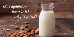 Carrageenan- What Is It? Why Is It Bad?