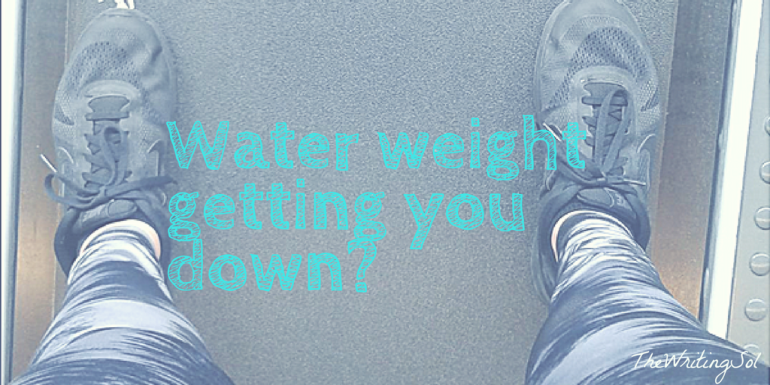 Water weight messing you up-