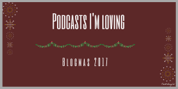 Podcasts I'm Loving