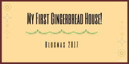 My First Gingerbread House!