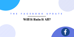 The Facebook Update: Will It Ruin It All?