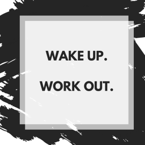 wake up. work out.